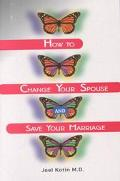 How to Change Your Spouse and Save Your Marriage
