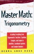 Master Math Trigonometry  Including Everything from Trigonometric Functions, Equations, Tria...