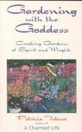 Gardening With the Goddess Creating Gardens of Spirit and Magick