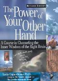 Power of Your Other Hand A Course in Channeling the Inner Wisdom of the Right Brain