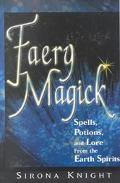 Faery Magick Spells, Potions, and Lore from the Earth Spirits