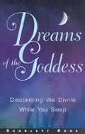 Dreams of the Goddess Discovering the Divine While You Sleep