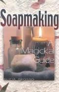 Soapmaking A Magickal Guide