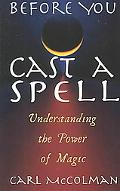 Before You Cast a Spell Understanding the Power of Magic