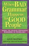 When Bad Grammar Happens to Good People How to Avoid Common Errors in English