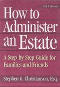 How to Administer an Estate A Step-By-Step Guide for Families and Friends