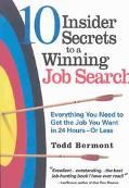 10 Insider Secrets to a Winning Job Search Everything You Need to Get the Job You Want in 24...