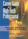 Career Guide for the High-Tech Professional Where the Jobs Are Now and How to Land Them