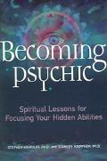 Becoming Psychic Spiritual Lessons For Focusing Your Hidden Abilities