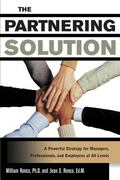 Partnering Solution A Powerful Strategy For Managers, Professionals, And Employees At All Le...