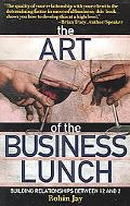 Art of the Business Lunch Building Relationships Between 12 And 2