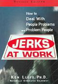 Jerks at Work How to Deal With People Problems And Problem People