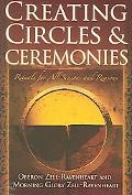 Creating Circles & Ceremonies Rituals for All Seasons And Reasons