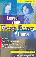 Leave Your Nose Ring at Home Get the Job You Want by Creating a Powerful First Impression
