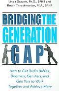 Bridging the Generation Gap How to Get Radio Babies, Boomers, Gen Xers, And Gen Yers to Work...