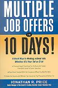 Multiple Job Offers in 10 Days! A Road Map to Finding a Great Job, Whether It's Your 1st or ...