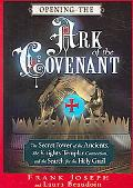 Opening the Ark of the Covenant The Secret Power of the Ancients, the Knights Templar Connec...