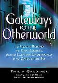 Gateways to the Otherworld The Secrets Beyond the Final Journey, from the Egyptian Underworl...