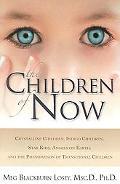 Children of Now Crystalline Children, Indigo Children, Star Kids, Angels on Earth, and the P...