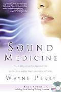 Sound Medicine The Complete Guide to Healing With the Human Voice
