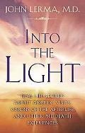 Into the Light Real Life Stories About Angelic Visits, Visions of the Afterlife, and Other P...