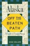 Alaska: Off the Beaten Path, a Guide to Unique Places - Mike Miller - Paperback - 1st ed