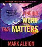 Finding Work That Matters (The Inner Art of Business Series)