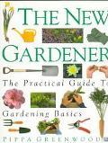 New Gardener: The Practical Guide to Gardening Basics