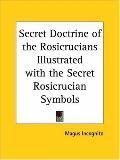 Secret Doctrine of the Rosicrucians Illustrated With the Secret Rosicrucian Symbols