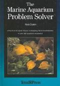 Marine Aquarium Problem Solver Practical & Expert Advice on Keeping Fish & Invertebrates