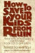 How to Save Your Kids from Ruin - Jerry Johnston - Hardcover
