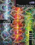 Threadplay With Libby Lehman Mastering Machine Embroidery Techniques