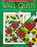 Easy Seasonal Wall Quilts: 24 Rotary-Cut Pictorial Projects with Quiltcharts