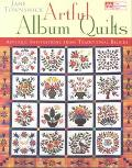Artful Album Quilts Applique Inspirations from Traditional Blocks