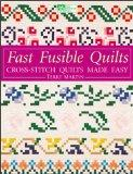 Fast Fusible Quilts: Cross-Stitch Quilts Made Easy (That Patchwork Place)