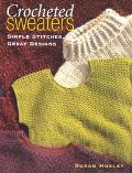 Crocheted Sweaters Simple Stitches, Great Designs
