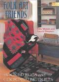 Folk Art Friends Hooked Rugs and Coordinating Quilts