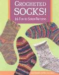 Crocheted Socks 16 Fun-To-Stitch Patterns