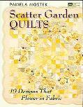 Scatter Garden Quilts 10 Designs That Flower in Fabric