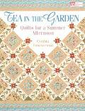 Tea in the Garden Quilts for a Summer Afternoon
