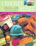 Crochet from the Heart Quick Projects for Generous Giving