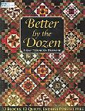 Better by the Dozen 12 Blocks, 12 Quilts, Endless Possibilities