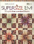Supersize 'Em!: 22 Quilts from Oversized Blocks