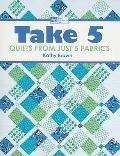 Take 5 : Quilts from Just 5 Fabrics