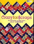 Crazy for Scraps: 19 Favorite Quilts from Sally Schneider (That Patchwork Place)