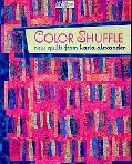 Color Shuffle: New Quilts from Karla Alexander (That Patchwork Place)