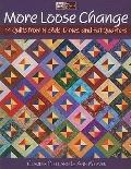 More Loose Change : 15 Quilts from Nickels, Dimes and Fat Quarters