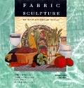 Fabric Sculpture The Step-By-Step Guide and Showcase