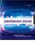 Convergence Design Creating the User Experience for Interactive Television Wireless and Broa...