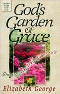 God's Garden of Grace: Cultivating the Fruit of the Spirit in Your Life - Elizabeth George -...